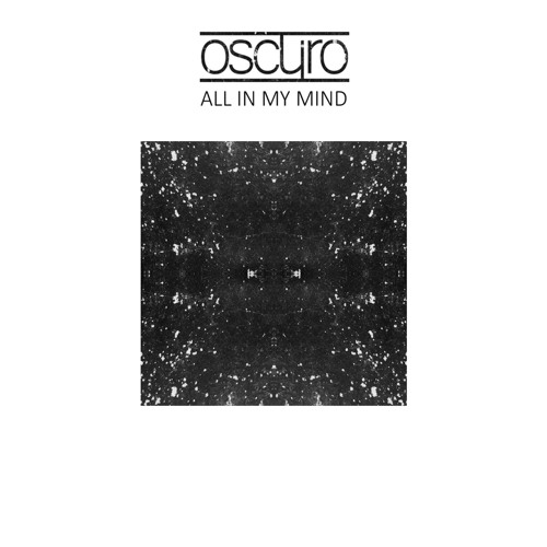 oscuro-all-in-my-mind