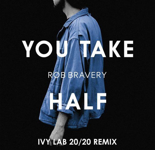 you-take-half-ivy-lab-20-remix-rob-bravery