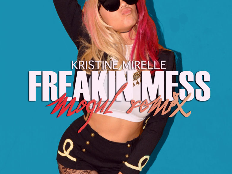 Kristine Mirelle - Freakin Mess (Mogul remix)