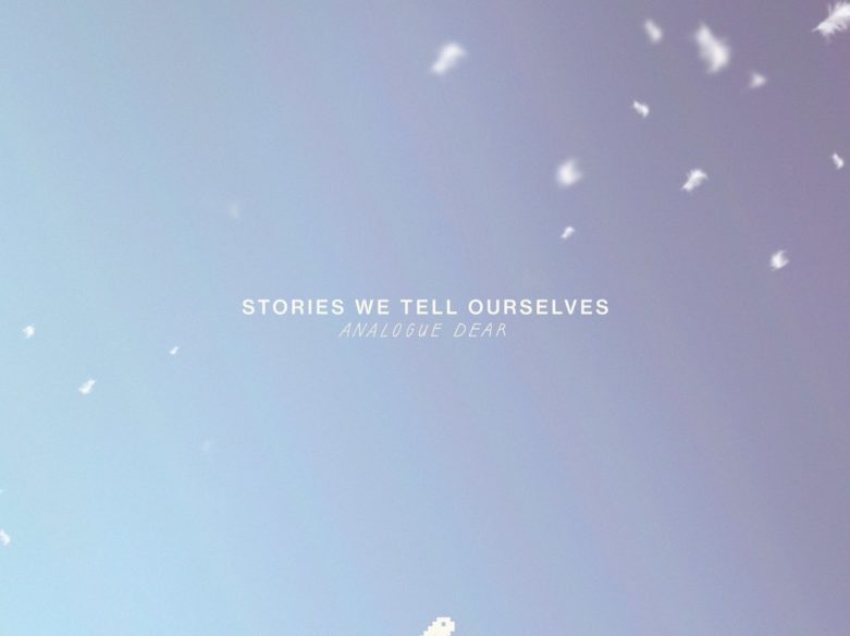 Analogue Dear Stories We Tell Ourselves review
