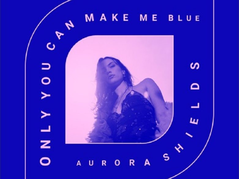 AURORA SHIELDS only you can make me blue