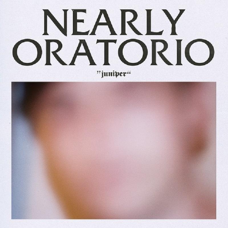 Nearly Oratorio -Juniper